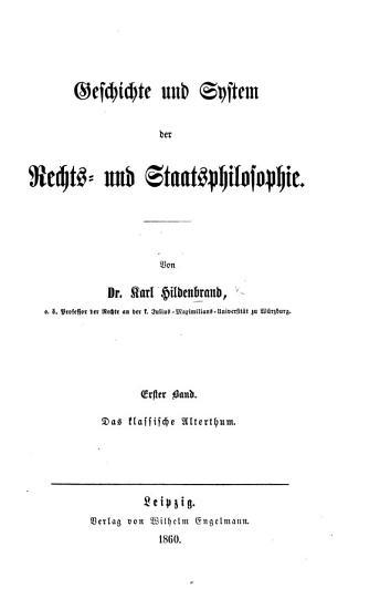 Geschichte und System der Rechts  und Staatsphilosophie Bd  1   Das Klassische Alterthum    PDF