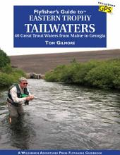 Flyfisher's Guide to Eastern Trophy Tailwaters: 40 Great Trout Waters from Maine to Georgia