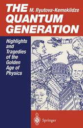 The Quantum Generation: Highlights and Tragedies of the Golden Age of Physics