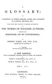 A glossary: or, Collection of words, phrases, names, and allusions to customs, proverbs, etc., which have been thought to require illustration, in the words of English authors, particularly Shakespeare, and his contemporaries, Volume 1