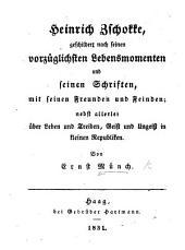 H. Zschokke, geschildert nach seinen vorzüglichsten Lebensmomenten und seinen Schriften, etc