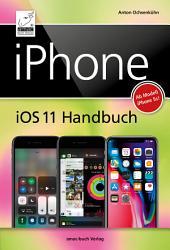 iPhone iOS 11 Handbuch: für iPhone 8, 8 Plus und X und alle iPhone-Modelle ab 5s