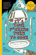 It s Your Fucking Turn To Cook