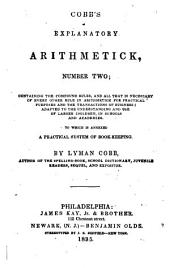 Cobb's Explanatory Arithmetick, Number Two: Containing the Compound Rules and All that is Necessary of Every Other Rule in Arithmetic for Practical Purposes ... to which is Annexed a Practical System of Book-keeping