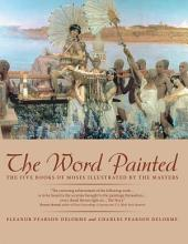The Word Painted: The Five Books of Moses Illustrated by the Masters