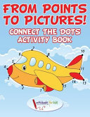 From Points to Pictures  Connect the Dots Activity Book