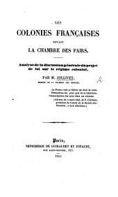Les Colonies Françaises devant la Chambre des Pairs. Analyse de la discussion générale du projet de loi sur le régime colonial