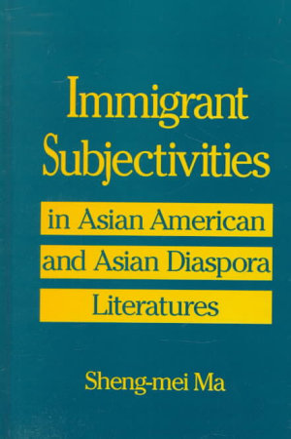 Immigrant Subjectivities in Asian American and Asian Diaspora Literatures PDF