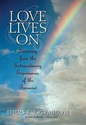 Love Lives On: Learning from the Extraordinary Encounters of the Bereaved