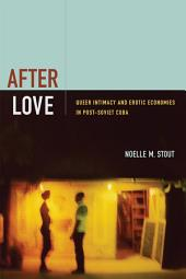After Love: Queer Intimacy and Erotic Economies in Post-Soviet Cuba