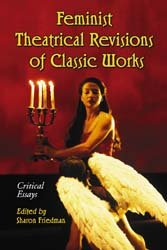 Feminist Theatrical Revisions Of Classic Works Book PDF