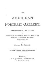The American Portrait Gallery: With Biographical Sketches of Presidents, Statesmen, Military and Naval Heroes, Clergymen, Authors, Poets, Etc, Volume 2