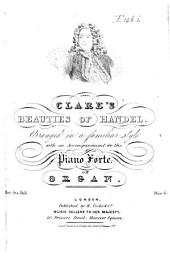 Clare's Beauties of Handel. Arranged in a familiar style with an Accompaniment for the Piano Forte or Organ