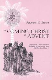 A Coming Christ in Advent: Essays on the Gospel Narratives Preparing for the Birth of Jesus : Matthew 1 and Luke 1