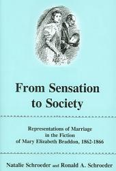 From Sensation to Society: Representations of Marriage in the Fiction of Mary Elizabeth Braddon, 1862-1866