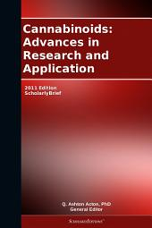 Cannabinoids: Advances in Research and Application: 2011 Edition: ScholarlyBrief