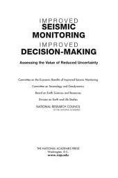 Improved Seismic Monitoring - Improved Decision-Making: Assessing the Value of Reduced Uncertainty