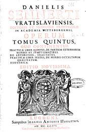 Danielis Sennerti ... Operum in sex tomos divisorum: tomus quintus-[sextus] ...