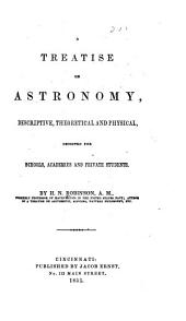 A treatise on astronomy: descriptive, theoretical and physical, designed for schools, academies, and private students