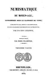 Numismatique du Moyen-Age considérée sous le rapport du type: accompagnée d'un atlas, composé de tables chronologiques, de cartes géographiques et de figures de monnaies...
