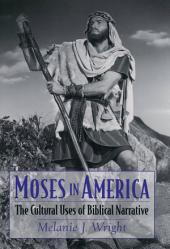 Moses in America: The Cultural Uses of Biblical Narrative