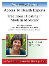 Traditional Healing in Modern Medicine: With Lewis Mehl-Madrona, MD, PhD, Author of Coyote Medicine, Coyote Wisdom, and Coyote Healing