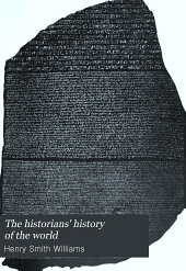 The Historians' History of the World: A Comprehensive Narrative of the Rise and Development of Nations as Recorded by the Great Writers of All Ages, Volume 1