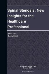 Spinal Stenosis: New Insights for the Healthcare Professional: 2013 Edition: ScholarlyBrief