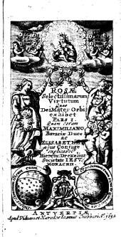 Rosae Selectissimarum Virtutum Quas Dei Mater Orbi exhibet: Volume 1