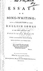 Essays on Song-writing: With a Collection of Such English Songs as are Most Eminent for Poetical Merit