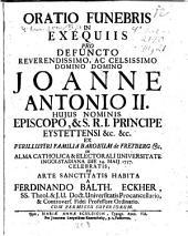 Oratio funebris in exequiis pro defuncto ... Joanne Antonio II. episc. Eystettensi ex ... famil. Bar. de Freyberg ...