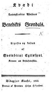 Kvoedi ... Benedikts Grondals. Utgefin og kostud af S. Egilssyni
