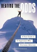 Beating the Odds  A Teen Guide to 75 Superstars Who Overcame Adversity PDF