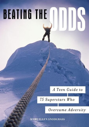 Beating the Odds  A Teen Guide to 75 Superstars Who Overcame Adversity