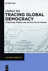 Tracing Global Democracy: Literature, Theory, and the Politics of Trauma