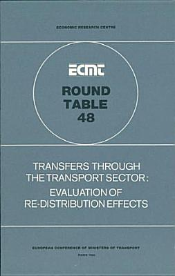 ECMT Round Tables Transfers Through the Transport Sector Evaluation of Re-Distribution Effects: Report of the Forty-Eighth Round Table on Transport Economics Held in Paris on 29-30 November 1979