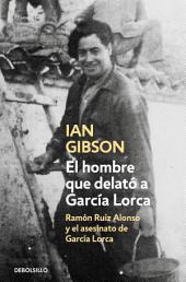 El hombre que delató a García Lorca: Ramón Ruiz Alonso y el asesinato de García Lorca