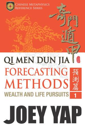 Qi Men Dun Jia Forecasting Methods   Wealth and Life Pursuits  Book 1