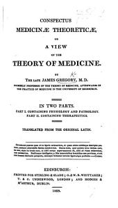 Conspectus Medicinæ Theoreticæ, or a view of the theory of medicine. In two parts. ... Translated from the Latin