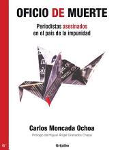 Oficio de muerte: Periodistas asesinados en el país de la impunidad
