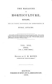 The Magazine of Horticulture, Botany, and All Useful Discoveries and Improvements in Rural Affairs: Volume 21