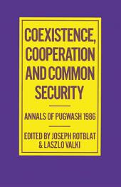 Coexistence, Cooperation and Common Security: Annals of Pugwash 1986