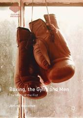 Boxing, the Gym, and Men: The Mark of the Fist