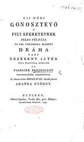 Ujj módi Gonosztévő, a' fiui szeretetnek jeles példája, öt felvonárskra szabott dráma ... Frantziából forditotta ... Aranka G. [In prose.]