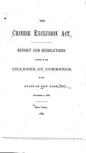 The Chinese Exclusion Act: Report and Resolutions Adopted by the Chamber of Commerce of the State of New York, December 5, 1889