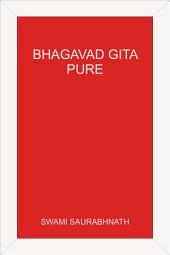 Bhagavad Gita - Pure - A Comprehensive Study without Sectarian Contamination: By Swami Saurabhnath