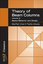 Theory of Beam-Columns, Volume 2: Space Behavior and Design