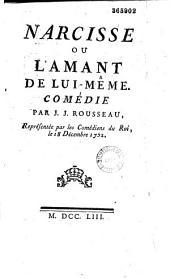 Narcisse : ou l'Amant de lui-même : comédie par J. J. Rousseau, représentée par les Comédiens du Roi, le 18 décembre 1752