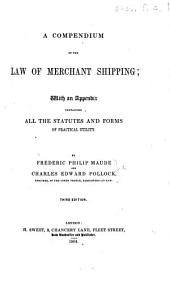 A Compendium of the Law of Merchant Shipping: With an Appendix Containing All the Statutes and Forms of Practical Utility