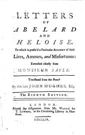 Letters of Abelard and Heloise. To which is prefix'd a particular account of their lives, amours, and misfortunes: extracted chiefly from Monsieur Bayle. Translated from the French by ... John Hughes, Esq. The eighth edition